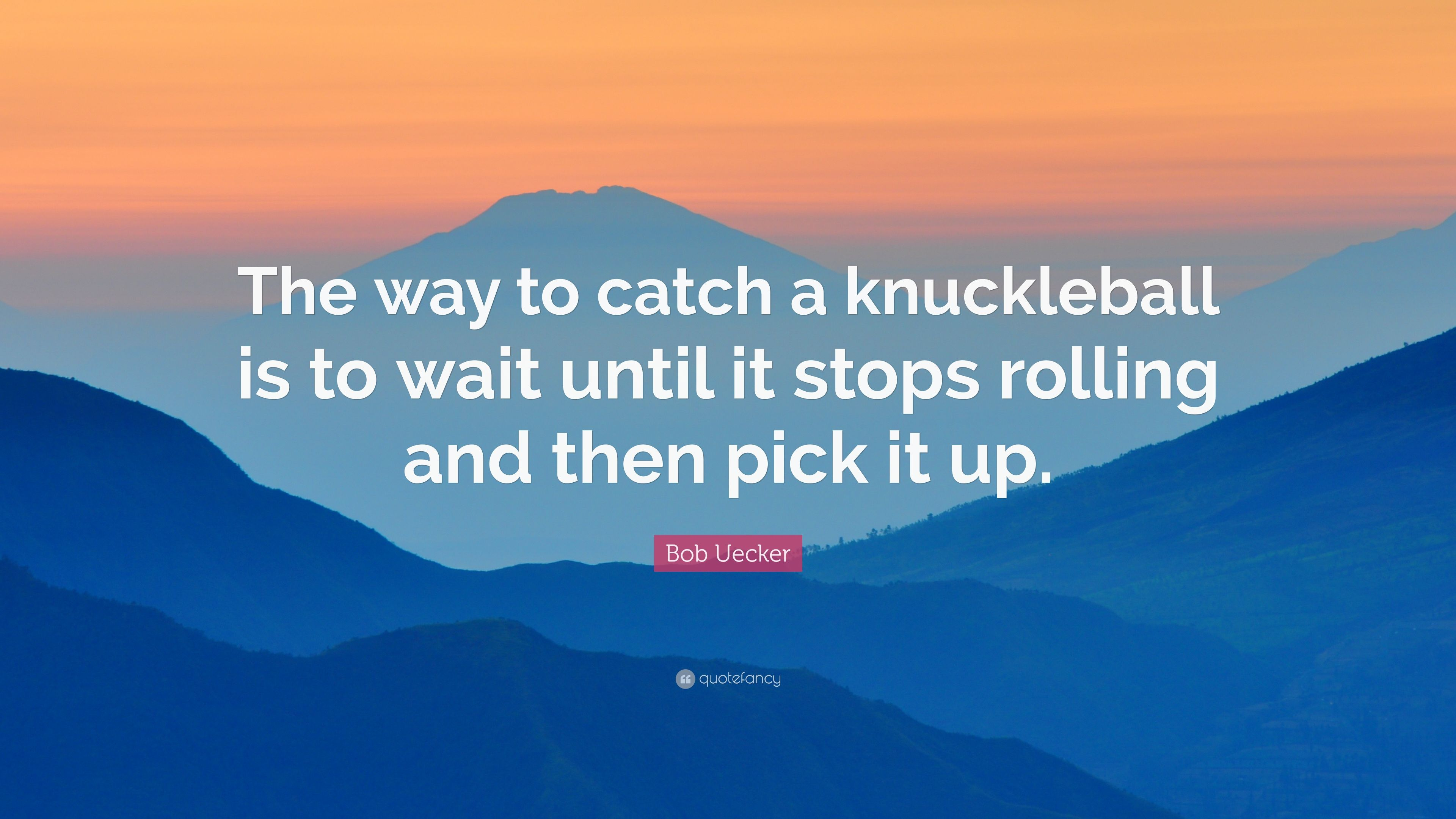 4916151-Bob-Uecker-Quote-The-way-to-catch-a-knuckleball-is-to-wait-until.jpg